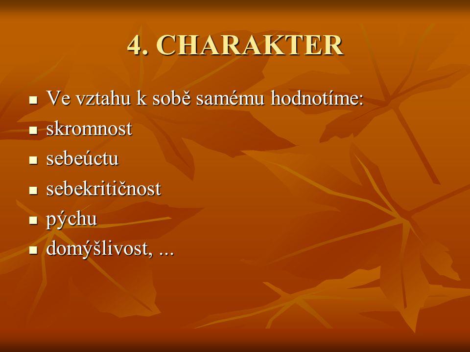 4. CHARAKTER Ve vztahu k sobě samému hodnotíme: Ve vztahu k sobě samému hodnotíme: skromnost skromnost sebeúctu sebeúctu sebekritičnost sebekritičnost