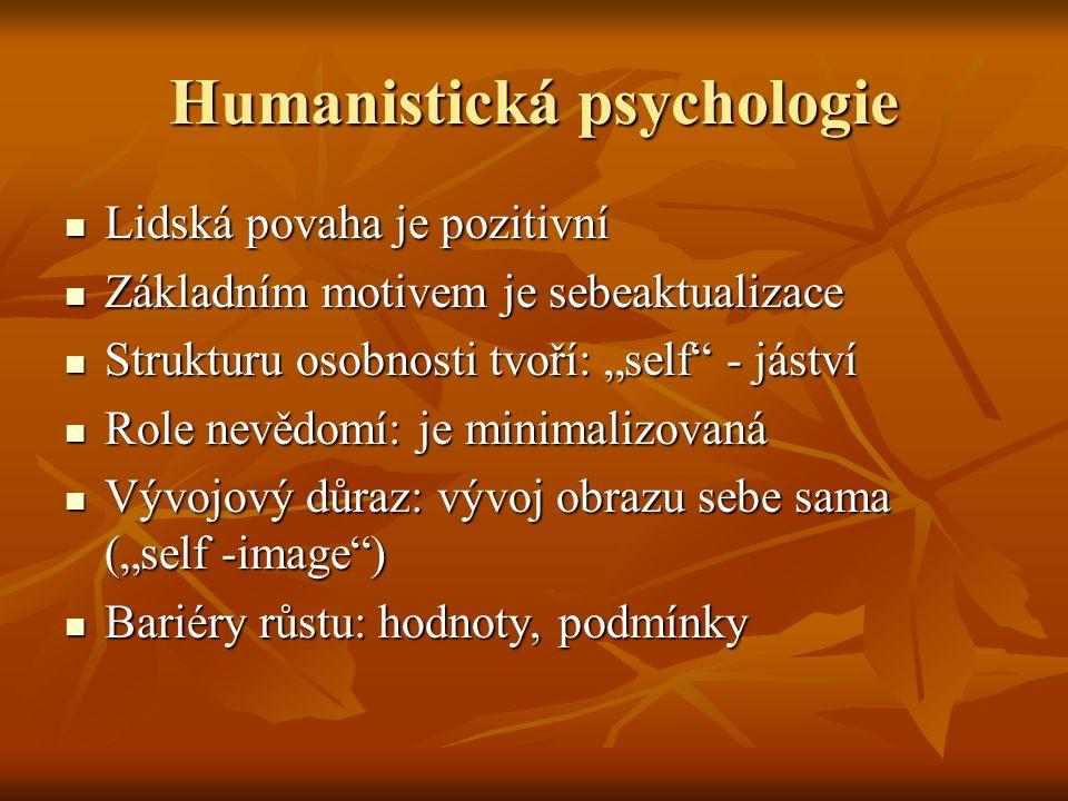 """Humanistická psychologie Lidská povaha je pozitivní Lidská povaha je pozitivní Základním motivem je sebeaktualizace Základním motivem je sebeaktualizace Strukturu osobnosti tvoří: """"self - jáství Strukturu osobnosti tvoří: """"self - jáství Role nevědomí: je minimalizovaná Role nevědomí: je minimalizovaná Vývojový důraz: vývoj obrazu sebe sama (""""self -image ) Vývojový důraz: vývoj obrazu sebe sama (""""self -image ) Bariéry růstu: hodnoty, podmínky Bariéry růstu: hodnoty, podmínky"""