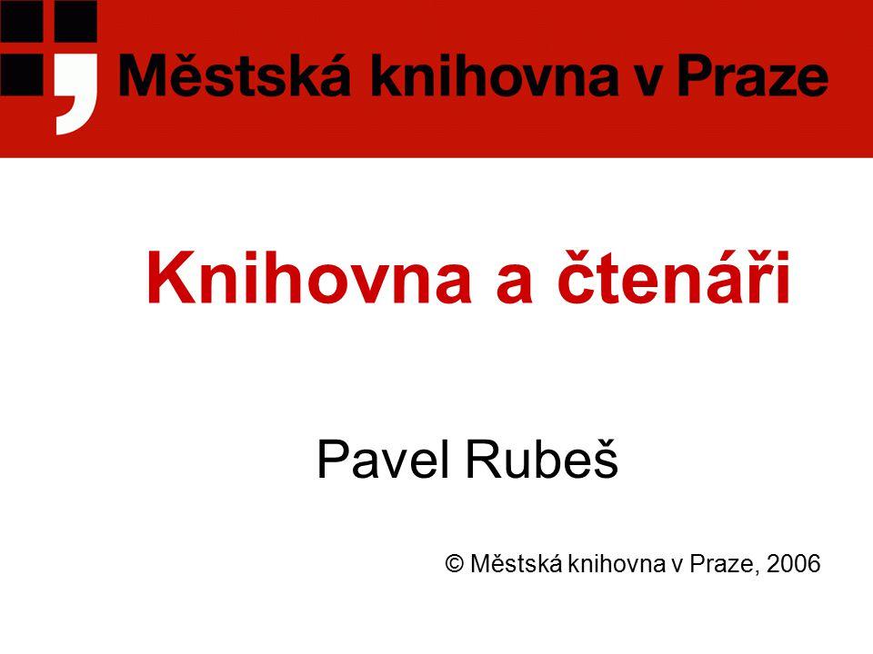 Knihovna a čtenáři Pavel Rubeš © Městská knihovna v Praze, 2006