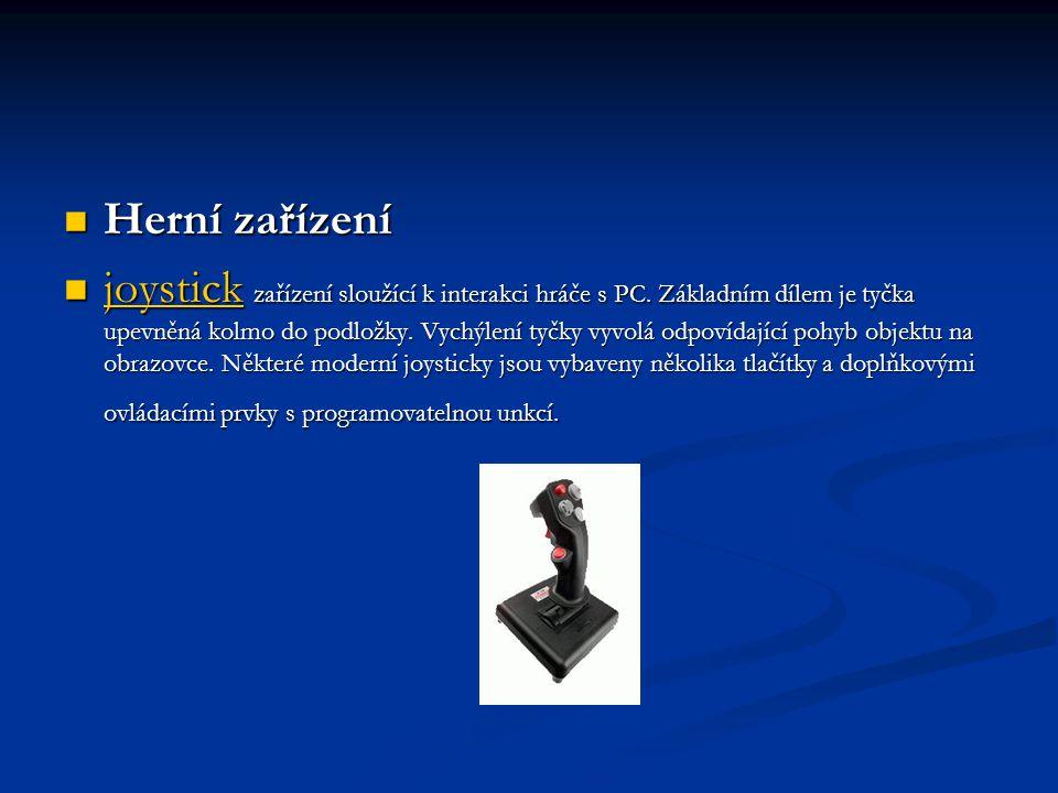 Herní zařízení Herní zařízení joystick zařízení sloužící k interakci hráče s PC. Základním dílem je tyčka upevněná kolmo do podložky. Vychýlení tyčky