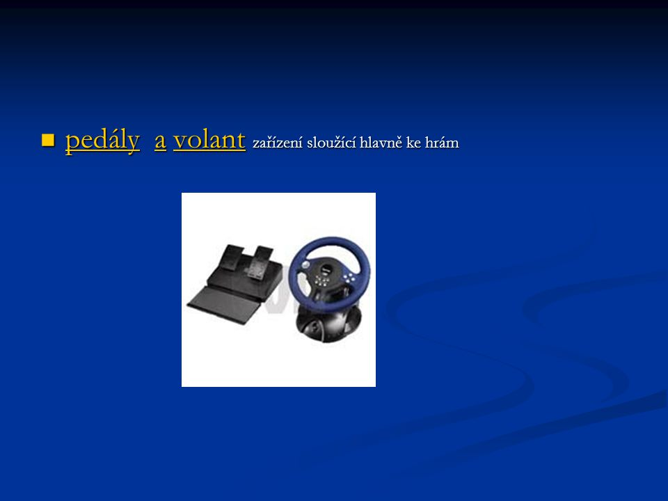 pedály a volant zařízení sloužící hlavně ke hrám pedály a volant zařízení sloužící hlavně ke hrám pedályavolant pedályavolant