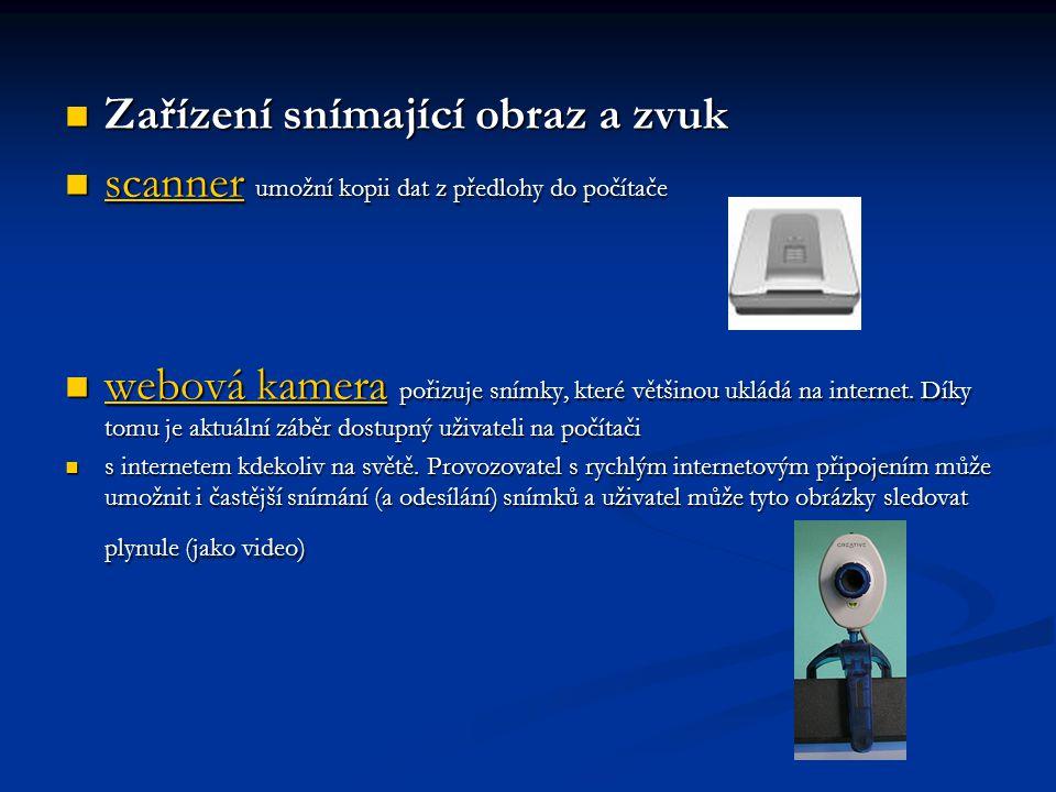 Zařízení snímající obraz a zvuk Zařízení snímající obraz a zvuk scanner umožní kopii dat z předlohy do počítače scanner umožní kopii dat z předlohy do
