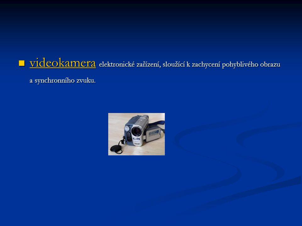 videokamera elektronické zařízení, sloužící k zachycení pohyblivého obrazu a synchronního zvuku. videokamera elektronické zařízení, sloužící k zachyce