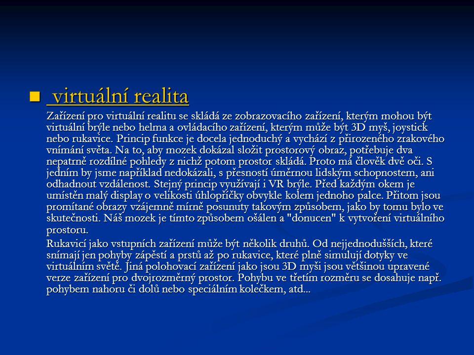 virtuální realita virtuální realita virtuální realita virtuální realita Zařízení pro virtuální realitu se skládá ze zobrazovacího zařízení, kterým moh