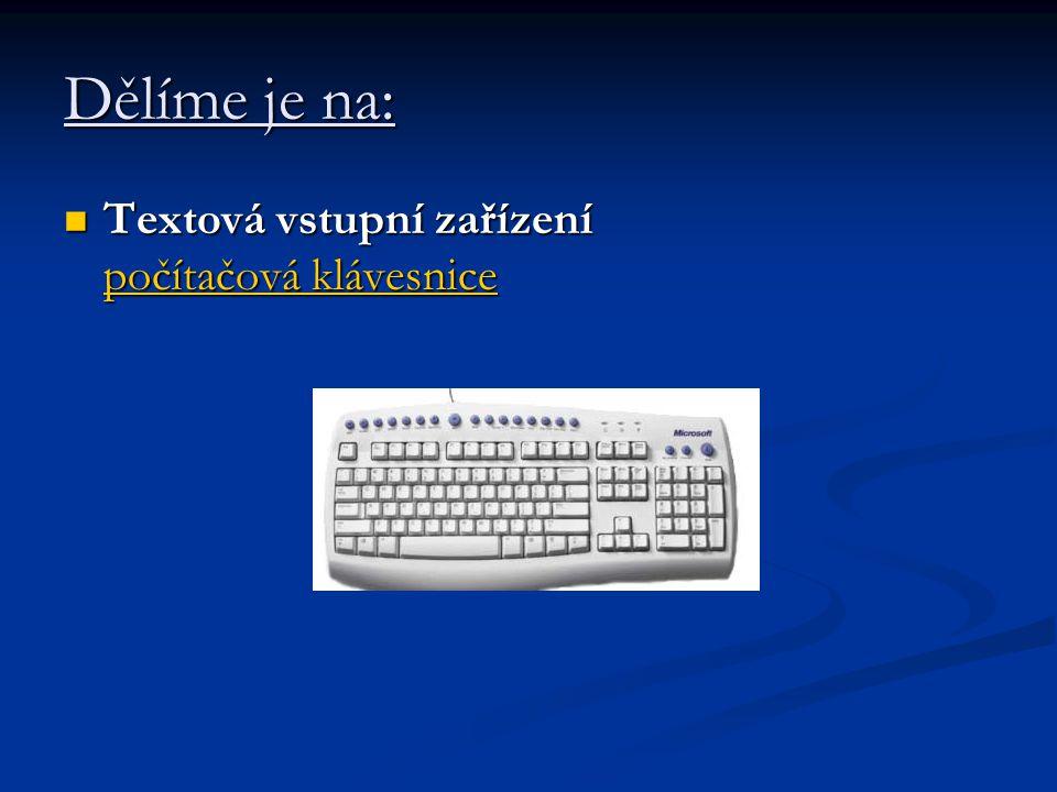 Textová vstupní zařízení počítačová klávesnice Textová vstupní zařízení počítačová klávesnice počítačová klávesnice počítačová klávesnice Dělíme je na