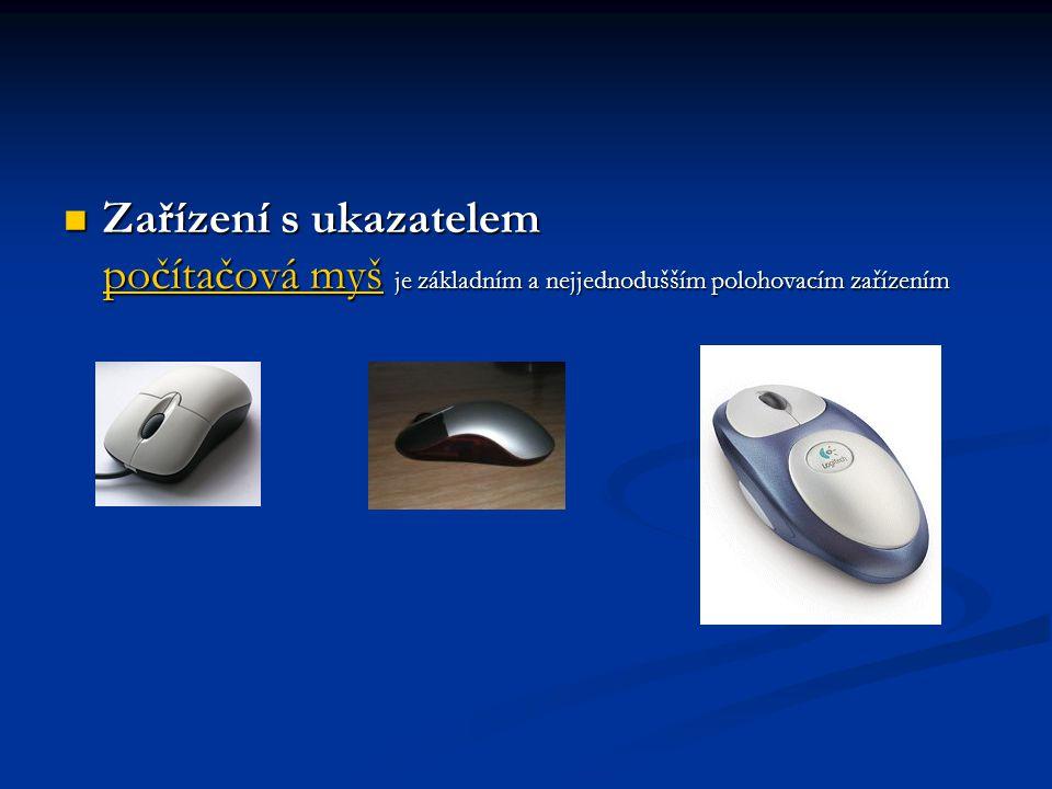 Zařízení s ukazatelem počítačová myš je základním a nejjednodušším polohovacím zařízením Zařízení s ukazatelem počítačová myš je základním a nejjednod