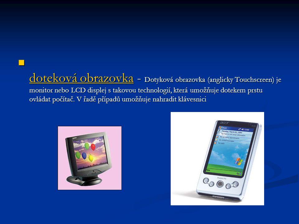 doteková obrazovka - Dotyková obrazovka (anglicky Touchscreen) je monitor nebo LCD displej s takovou technologií, která umožňuje dotekem prstu ovládat