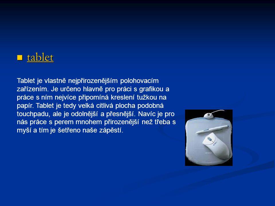 tablet tablet tablet Tablet je vlastně nejpřirozenějším polohovacím zařízením. Je určeno hlavně pro práci s grafikou a práce s ním nejvíce připomíná k
