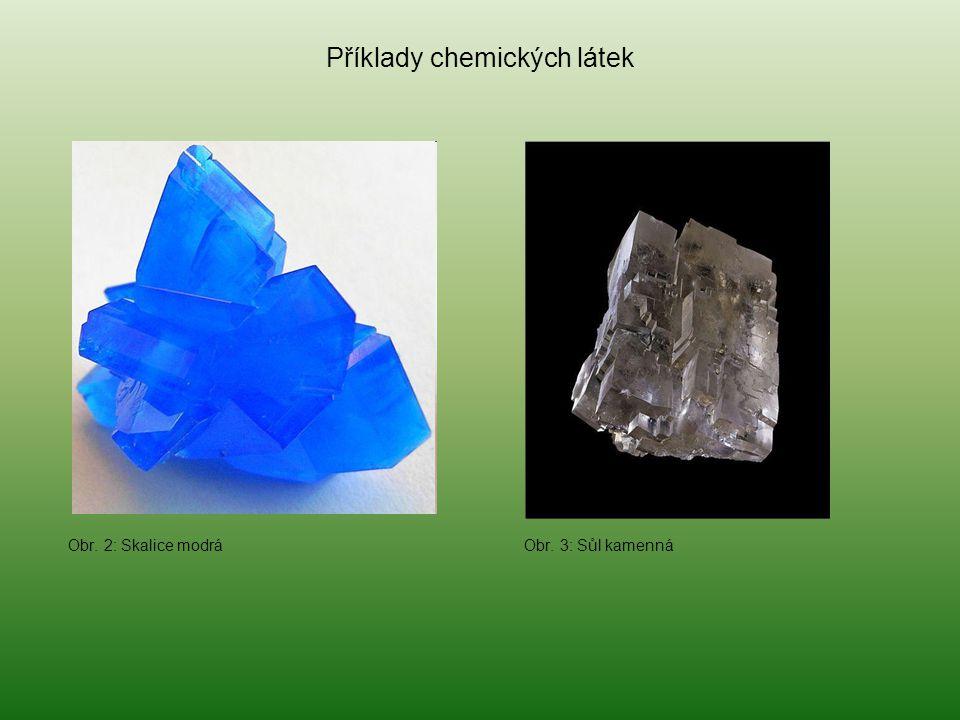 Příklady chemických látek Obr. 2: Skalice modrá Obr. 3: Sůl kamenná