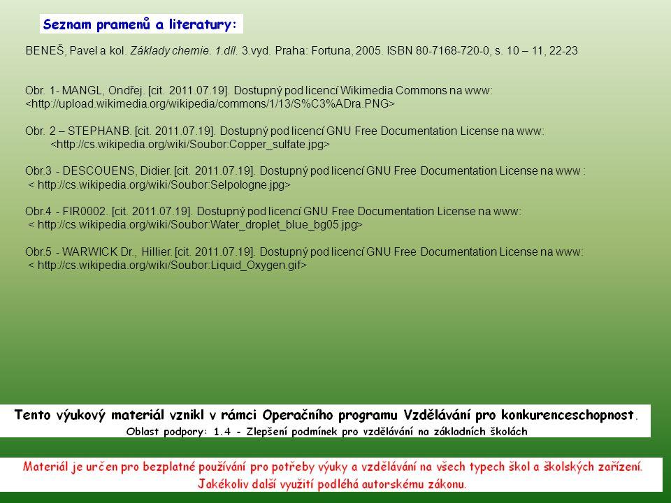 BENEŠ, Pavel a kol.Základy chemie. 1.díl. 3.vyd. Praha: Fortuna, 2005.