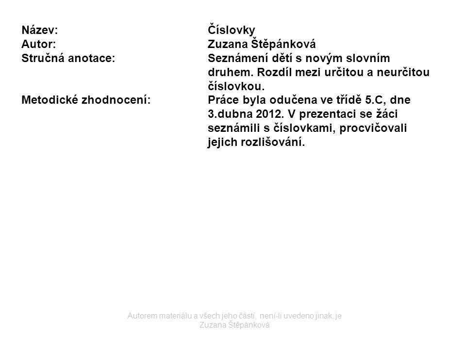 Název:Číslovky Autor:Zuzana Štěpánková Stručná anotace:Seznámení dětí s novým slovním druhem. Rozdíl mezi určitou a neurčitou číslovkou. Metodické zho