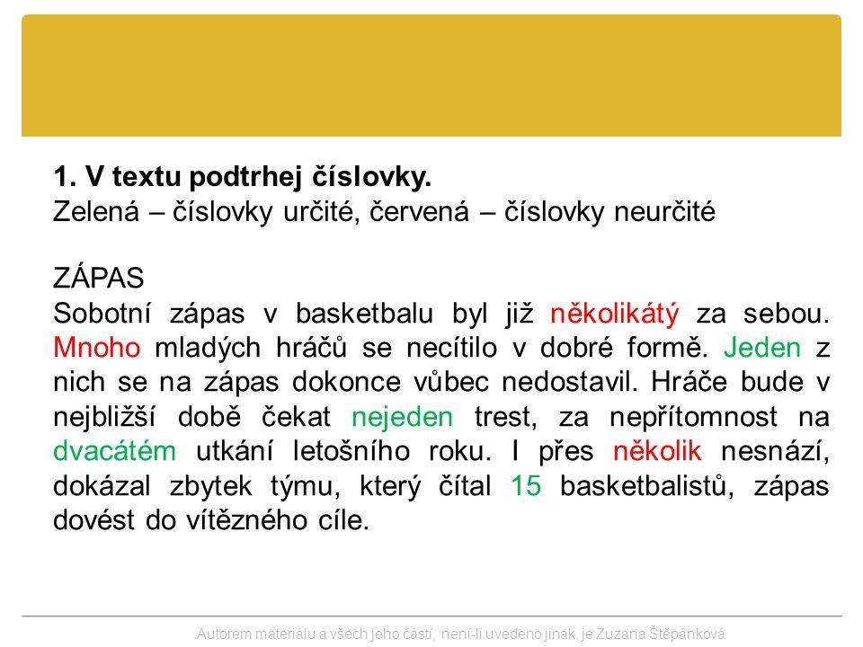 1.V textu podtrhej číslovky. Zelená – číslovky určité, červená – číslovky neurčité ZÁPAS Sobotní zápas v basketbalu byl již několikátý za sebou. Mnoho