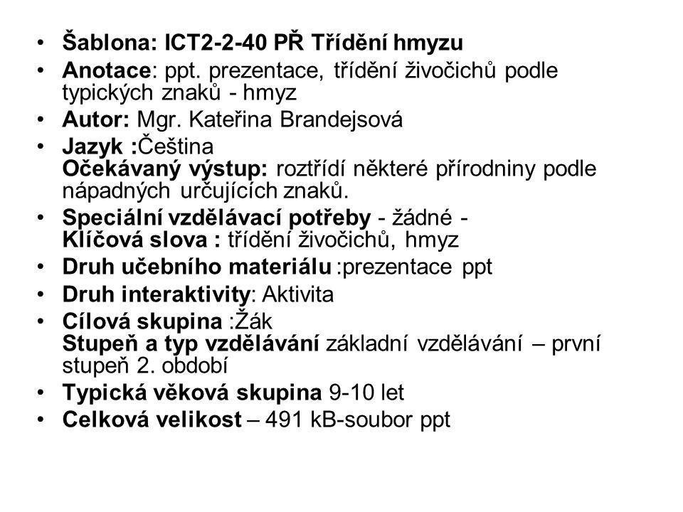 Šablona: ICT2-2-40 PŘ Třídění hmyzu Anotace: ppt. prezentace, třídění živočichů podle typických znaků - hmyz Autor: Mgr. Kateřina Brandejsová Jazyk :Č