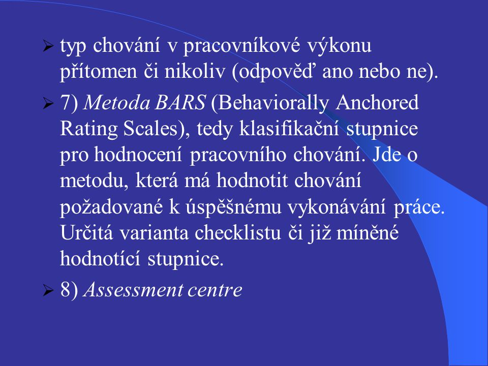  typ chování v pracovníkové výkonu přítomen či nikoliv (odpověď ano nebo ne).  7) Metoda BARS (Behaviorally Anchored Rating Scales), tedy klasifikač
