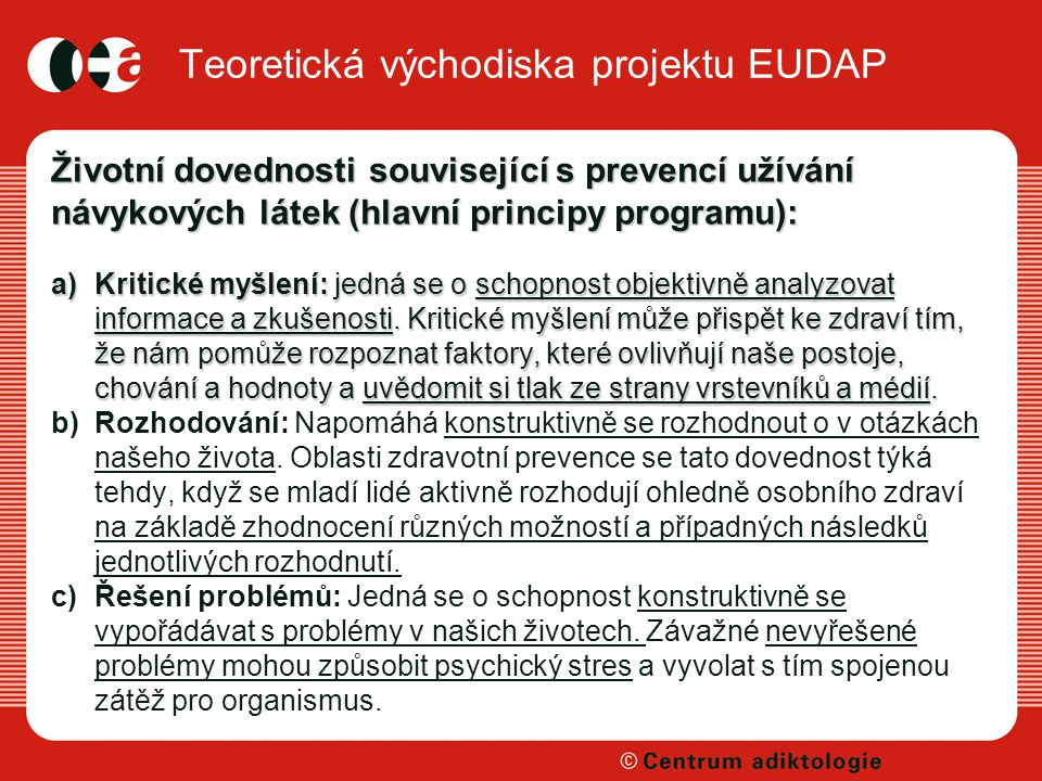 Teoretická východiska projektu EUDAP Životní dovednosti související s prevencí užívání návykových látek (hlavní principy programu): a)Kritické myšlení: jedná se o schopnost objektivně analyzovat informace a zkušenosti.