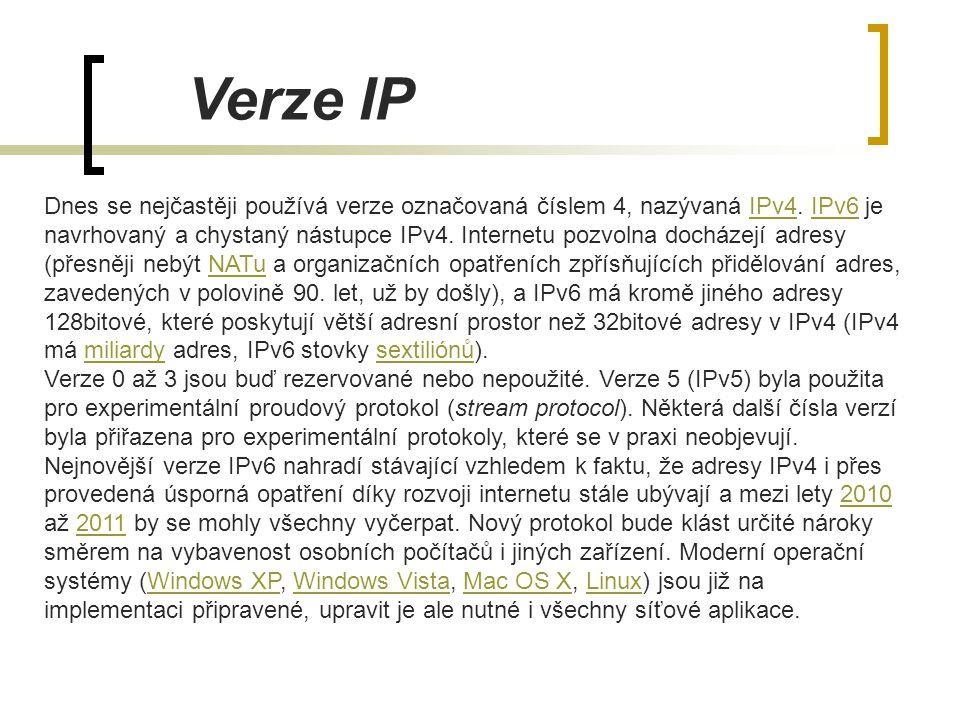 Verze IP Dnes se nejčastěji používá verze označovaná číslem 4, nazývaná IPv4. IPv6 je navrhovaný a chystaný nástupce IPv4. Internetu pozvolna docházej