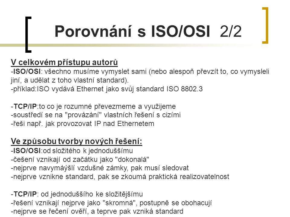 Porovnání s ISO/OSI 2/2 V celkovém přístupu autorů -ISO/OSI: všechno musíme vymyslet sami (nebo alespoň převzít to, co vymysleli jiní, a udělat z toho