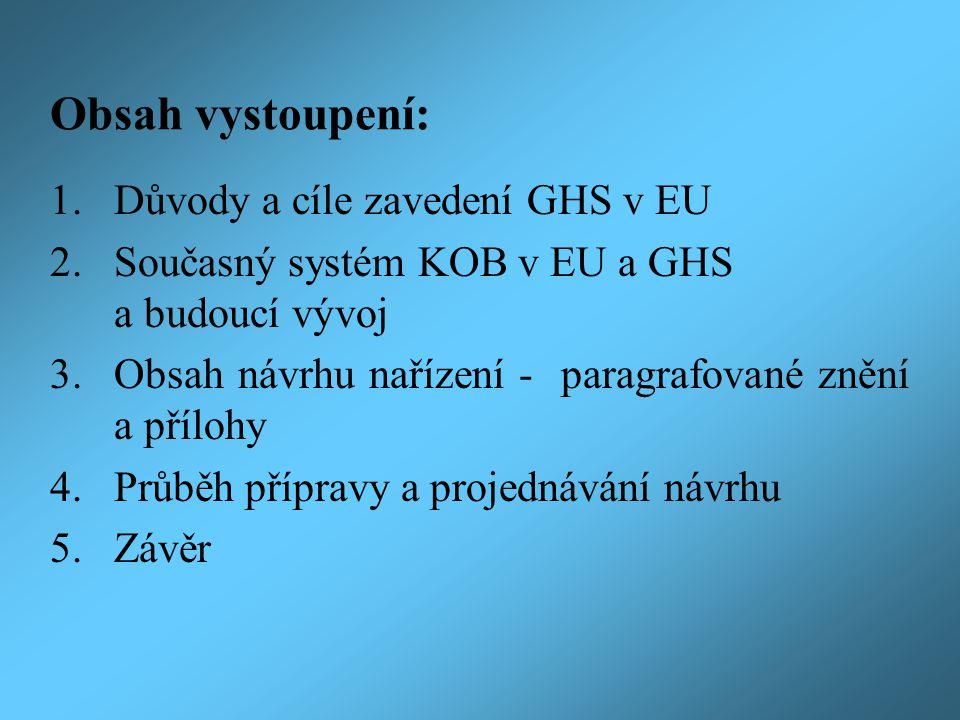 Obsah vystoupení: 1. Důvody a cíle zavedení GHS v EU 2.Současný systém KOB v EU a GHS a budoucí vývoj 3.Obsah návrhu nařízení - paragrafované znění a