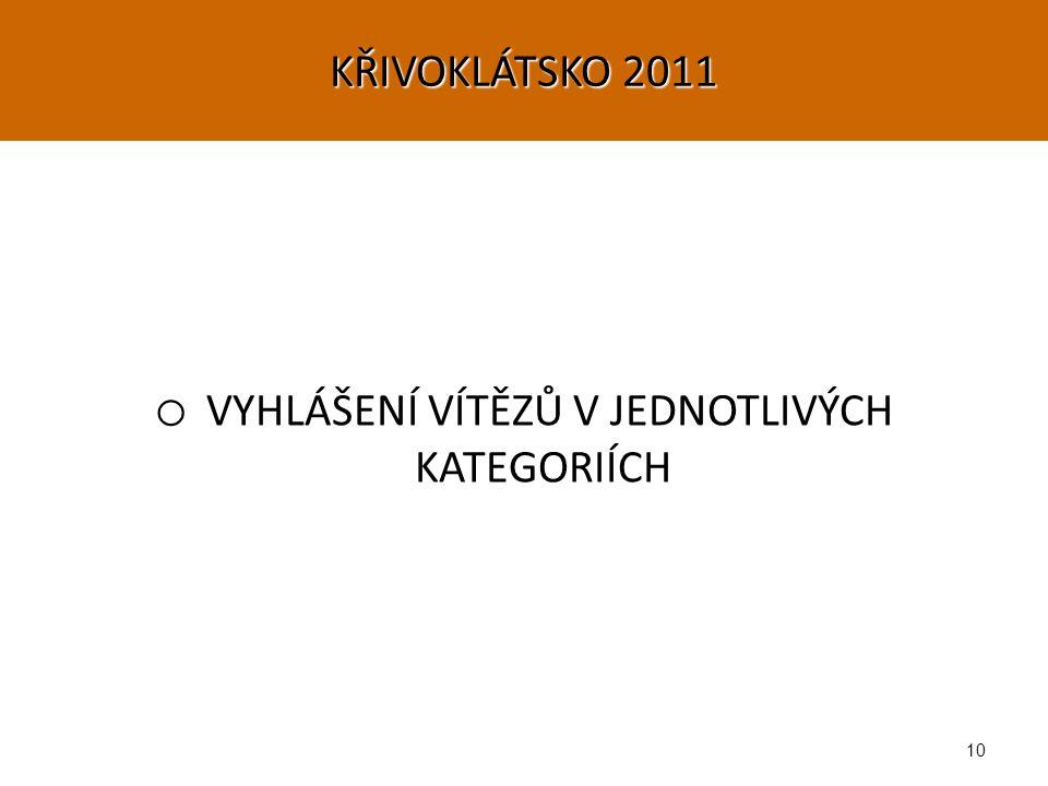 10 o VYHLÁŠENÍ VÍTĚZŮ V JEDNOTLIVÝCH KATEGORIÍCH KŘIVOKLÁTSKO 2011