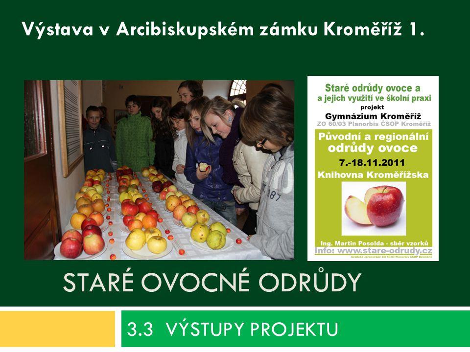 STARÉ OVOCNÉ ODRŮDY 3.3 VÝSTUPY PROJEKTU Výstava v Arcibiskupském zámku Kroměříž 1.