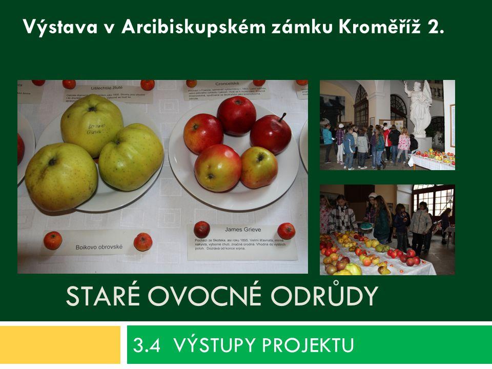 STARÉ OVOCNÉ ODRŮDY 3.4 VÝSTUPY PROJEKTU Výstava v Arcibiskupském zámku Kroměříž 2.