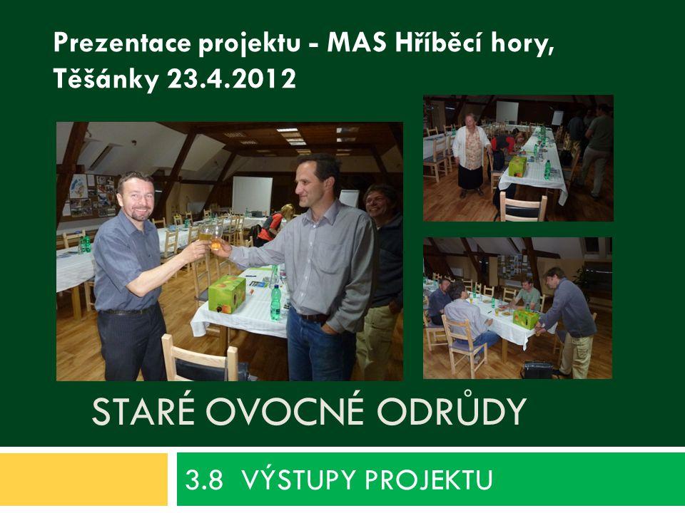 STARÉ OVOCNÉ ODRŮDY 3.8 VÝSTUPY PROJEKTU Prezentace projektu - MAS Hříběcí hory, Těšánky 23.4.2012