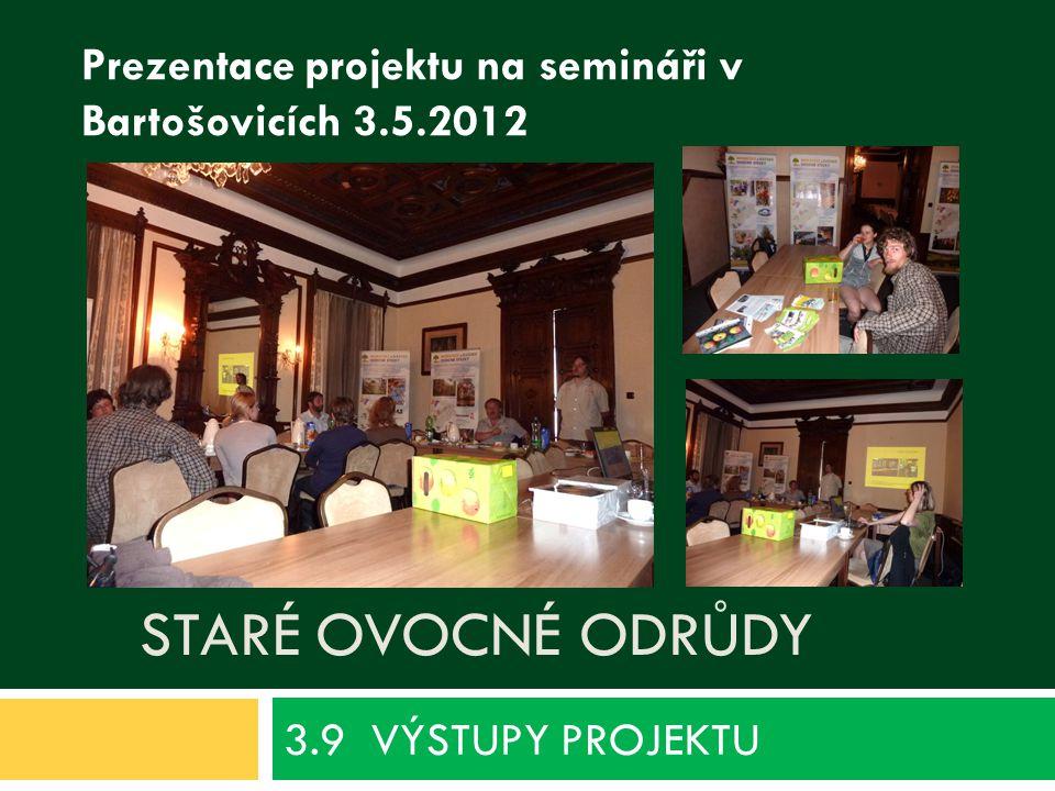 STARÉ OVOCNÉ ODRŮDY 3.9 VÝSTUPY PROJEKTU Prezentace projektu na semináři v Bartošovicích 3.5.2012