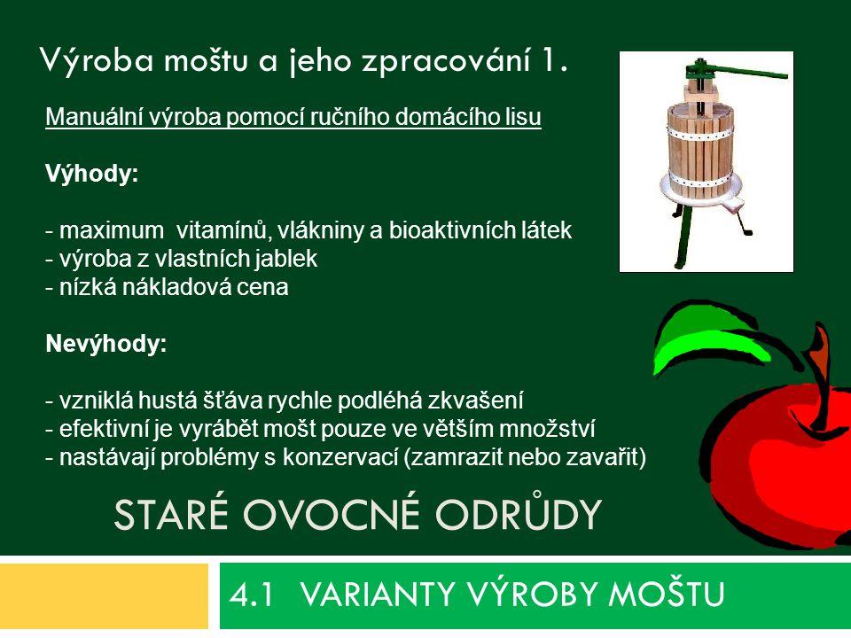 STARÉ OVOCNÉ ODRŮDY 4.1 VARIANTY VÝROBY MOŠTU Výroba moštu a jeho zpracování 1.