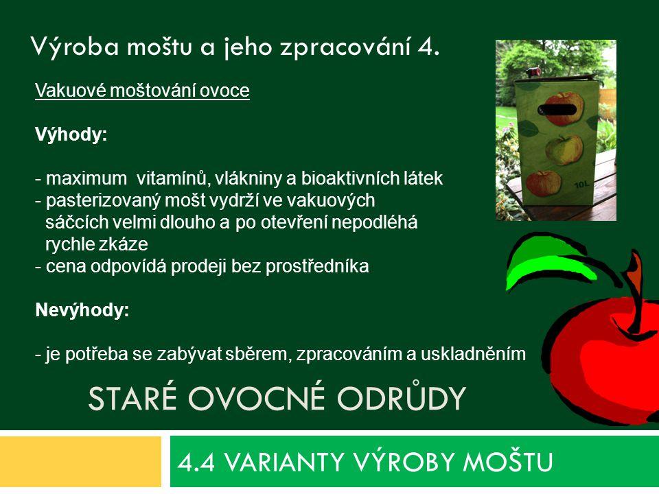 STARÉ OVOCNÉ ODRŮDY 4.4 VARIANTY VÝROBY MOŠTU Výroba moštu a jeho zpracování 4.