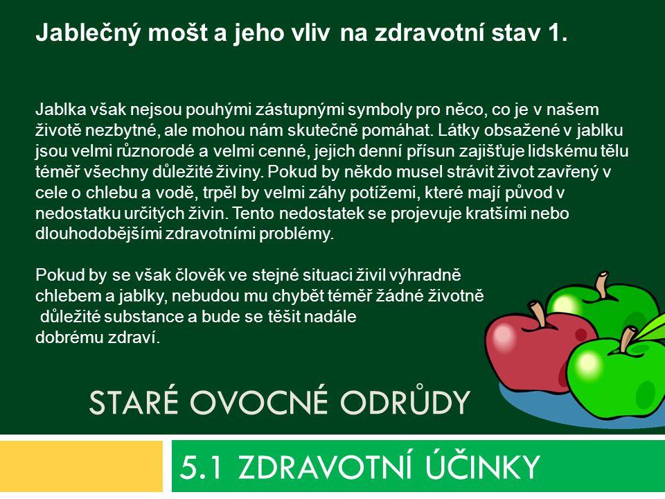 STARÉ OVOCNÉ ODRŮDY 5.1 ZDRAVOTNÍ ÚČINKY Jablečný mošt a jeho vliv na zdravotní stav 1.