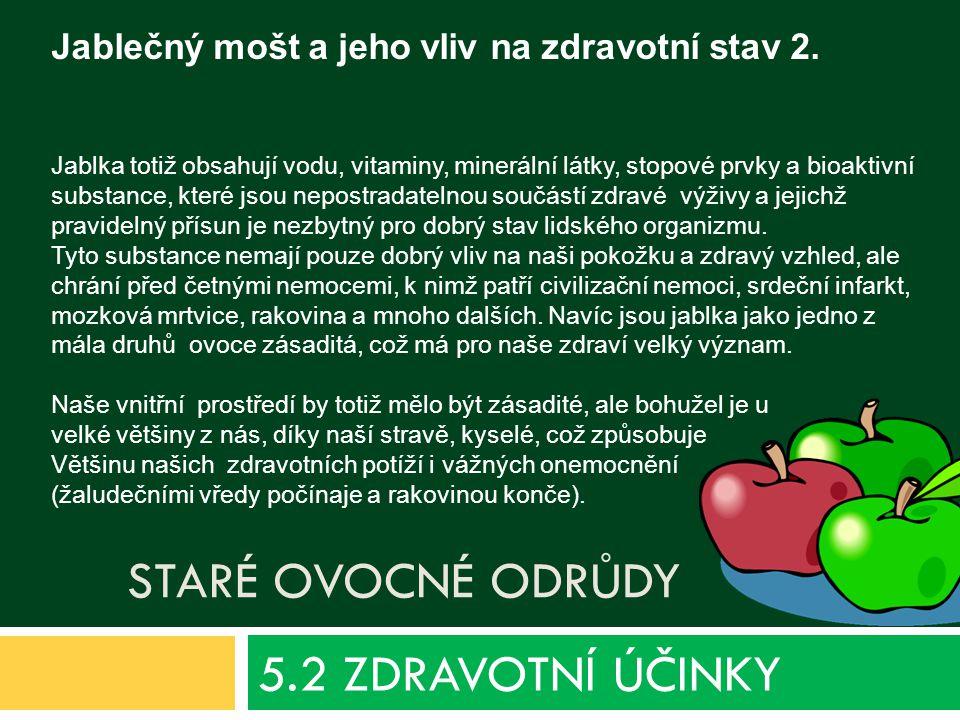 STARÉ OVOCNÉ ODRŮDY 5.2 ZDRAVOTNÍ ÚČINKY Jablečný mošt a jeho vliv na zdravotní stav 2.