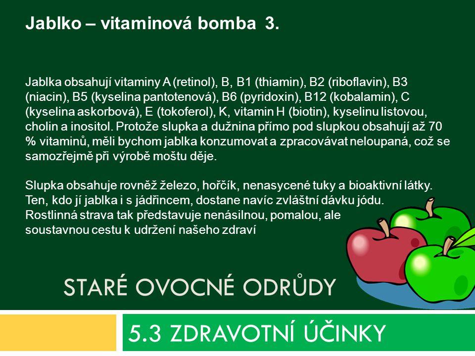 STARÉ OVOCNÉ ODRŮDY 5.3 ZDRAVOTNÍ ÚČINKY Jablko – vitaminová bomba 3.