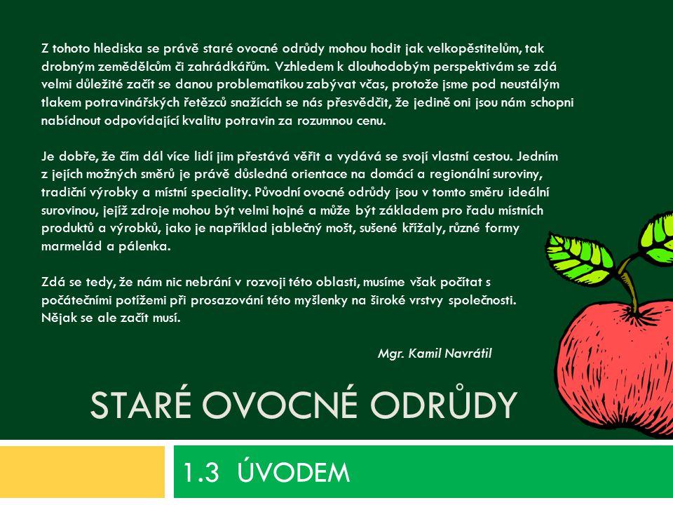 STARÉ OVOCNÉ ODRŮDY 1.3 ÚVODEM Z tohoto hlediska se právě staré ovocné odrůdy mohou hodit jak velkopěstitelům, tak drobným zemědělcům či zahrádkářům.