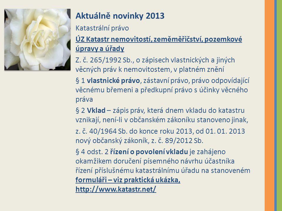 Aktuálně novinky 2013 Katastrální právo ÚZ Katastr nemovitostí, zeměměřičství, pozemkové úpravy a úřady Z.