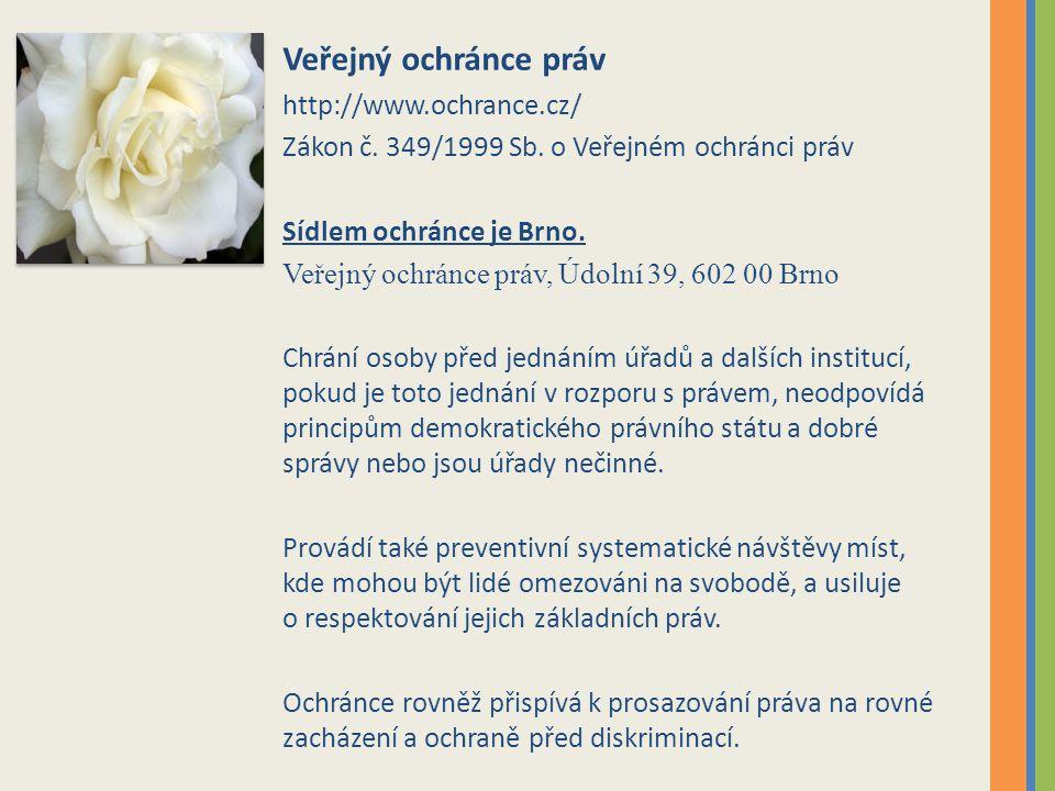 Veřejný ochránce práv http://www.ochrance.cz/ Zákon č. 349/1999 Sb. o Veřejném ochránci práv Sídlem ochránce je Brno. Veřejný ochránce práv, Údolní 39