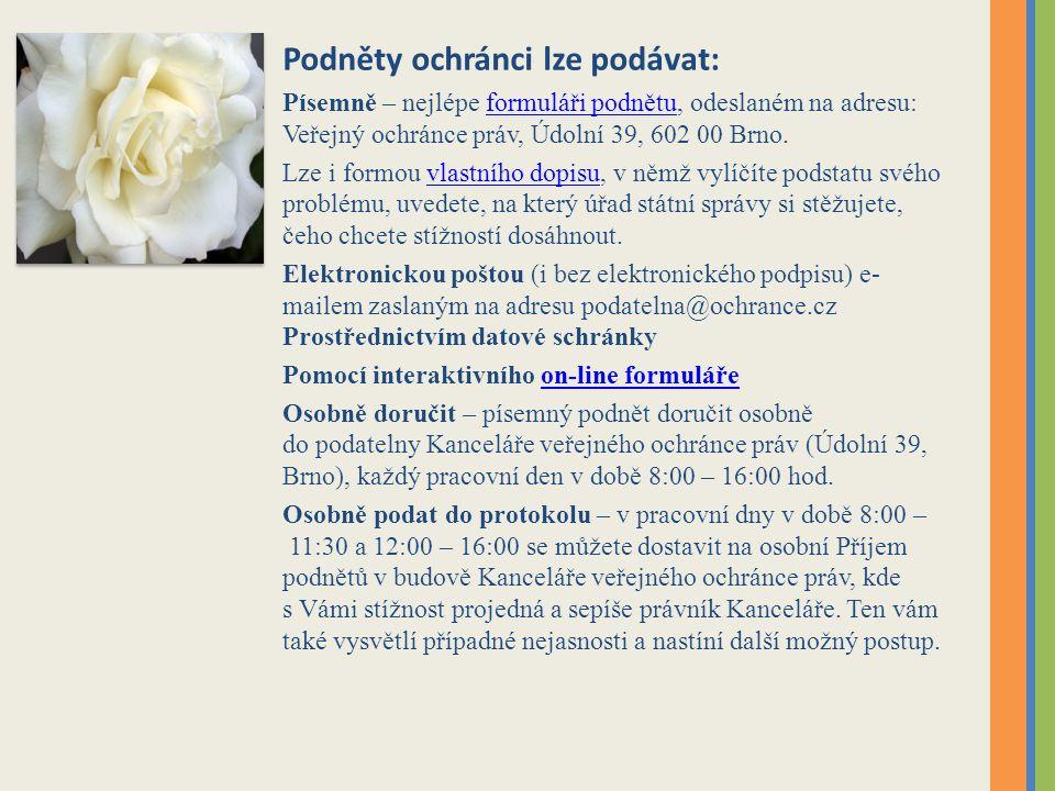 Podněty ochránci lze podávat: Písemně – nejlépe formuláři podnětu, odeslaném na adresu: Veřejný ochránce práv, Údolní 39, 602 00 Brno.formuláři podnět