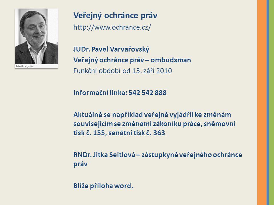 Veřejný ochránce práv http://www.ochrance.cz/ JUDr. Pavel Varvařovský Veřejný ochránce práv – ombudsman Funkční období od 13. září 2010 Informační lin