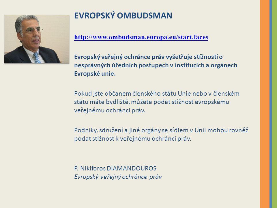EVROPSKÝ OMBUDSMAN http://www.ombudsman.europa.eu/start.faces Evropský veřejný ochránce práv vyšetřuje stížnosti o nesprávných úředních postupech v institucích a orgánech Evropské unie.