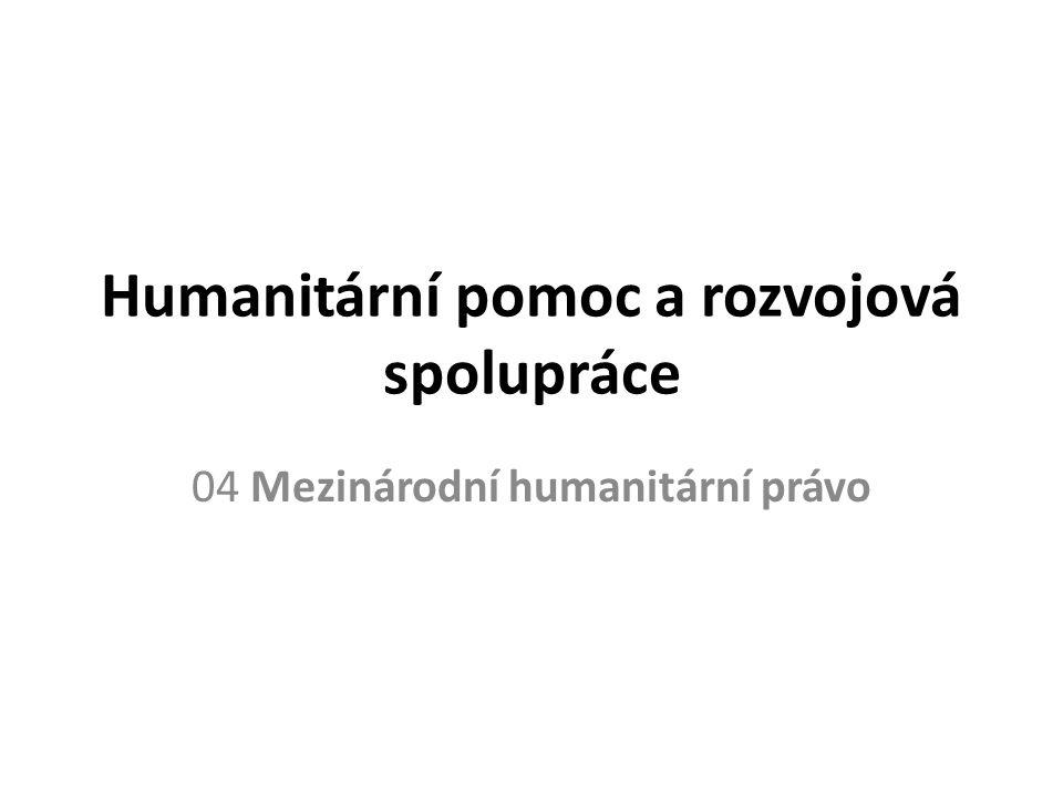 Mezinárodní humanitární právo Mezinárodní humanitární právo (MHP) reguluje ozbrojené konflikty s cílem je maximálně humanizovat.