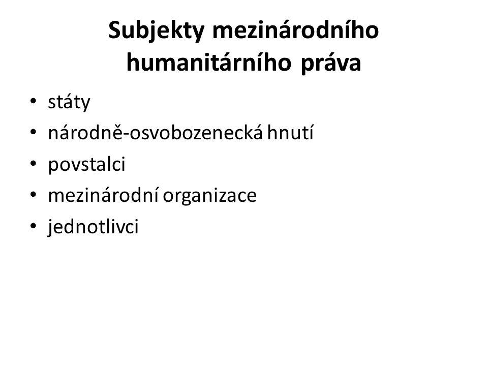 Subjekty mezinárodního humanitárního práva státy národně-osvobozenecká hnutí povstalci mezinárodní organizace jednotlivci