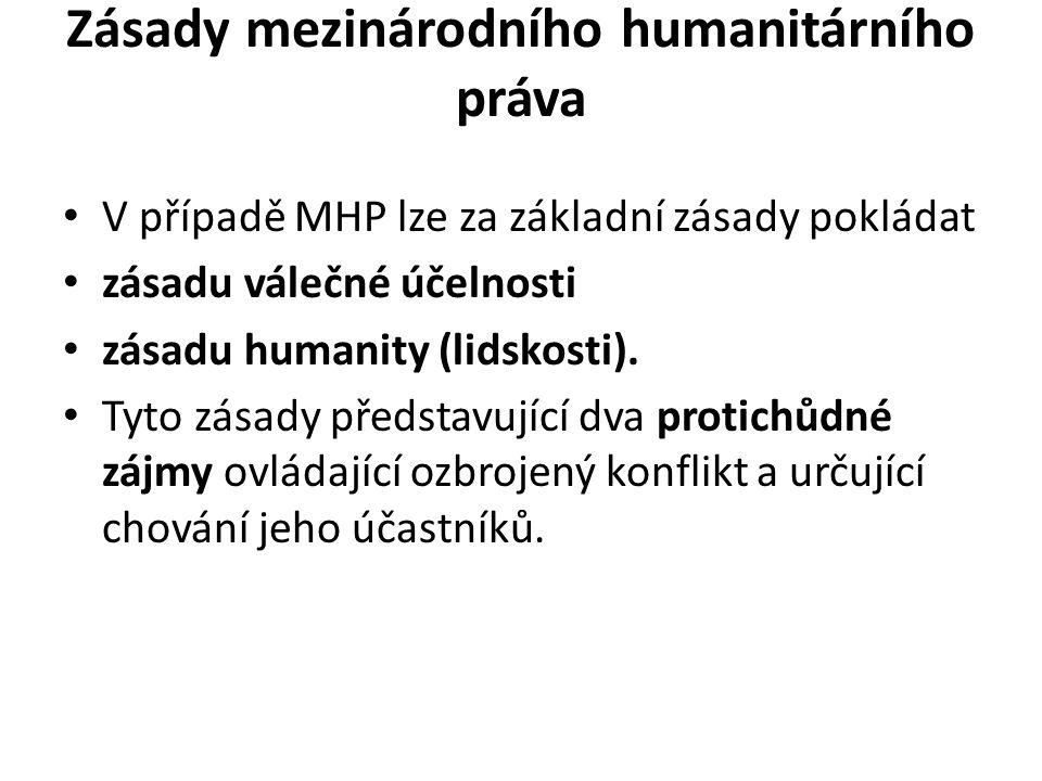 Zásady mezinárodního humanitárního práva V případě MHP lze za základní zásady pokládat zásadu válečné účelnosti zásadu humanity (lidskosti). Tyto zása