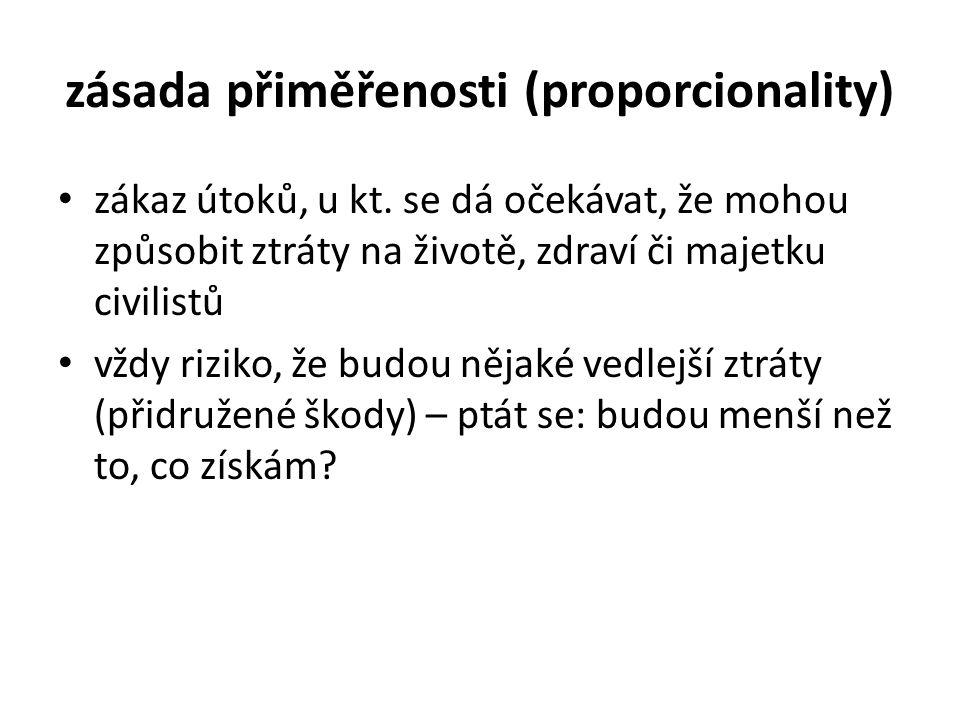zásada přiměřenosti (proporcionality) zákaz útoků, u kt.