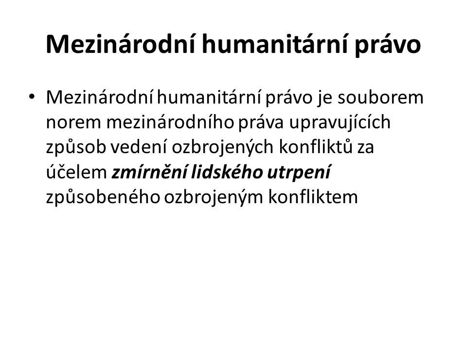 Mezinárodní humanitární právo Mezinárodní humanitární právo je souborem norem mezinárodního práva upravujících způsob vedení ozbrojených konfliktů za účelem zmírnění lidského utrpení způsobeného ozbrojeným konfliktem