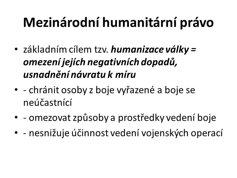 Mezinárodní humanitární právo základním cílem tzv. humanizace války = omezení jejích negativních dopadů, usnadnění návratu k míru - chránit osoby z bo