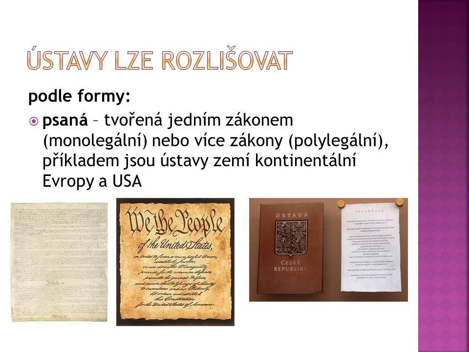 podle formy:  psaná – tvořená jedním zákonem (monolegální) nebo více zákony (polylegální), příkladem jsou ústavy zemí kontinentální Evropy a USA