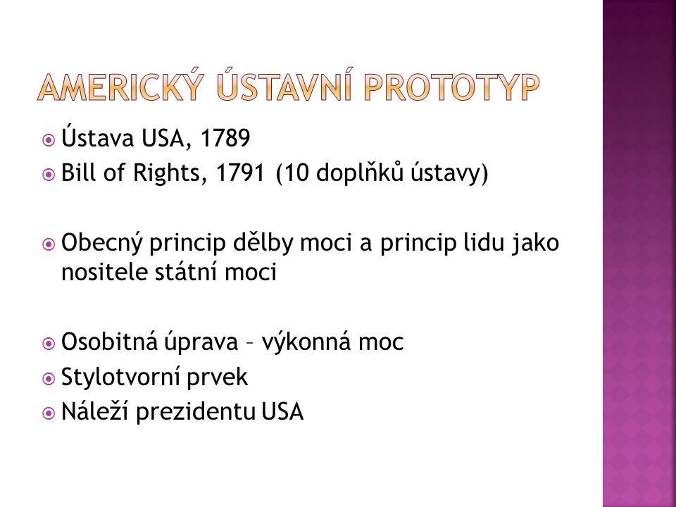  Ústava USA, 1789  Bill of Rights, 1791 (10 doplňků ústavy)  Obecný princip dělby moci a princip lidu jako nositele státní moci  Osobitná úprava – výkonná moc  Stylotvorní prvek  Náleží prezidentu USA