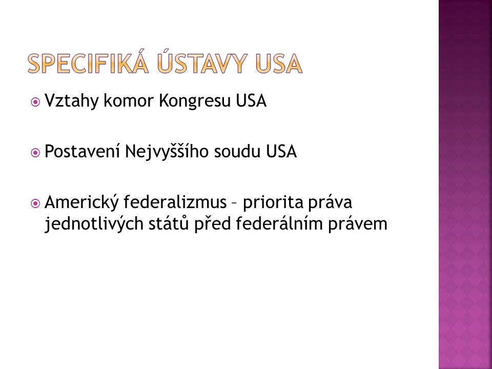  Vztahy komor Kongresu USA  Postavení Nejvyššího soudu USA  Americký federalizmus – priorita práva jednotlivých států před federálním právem