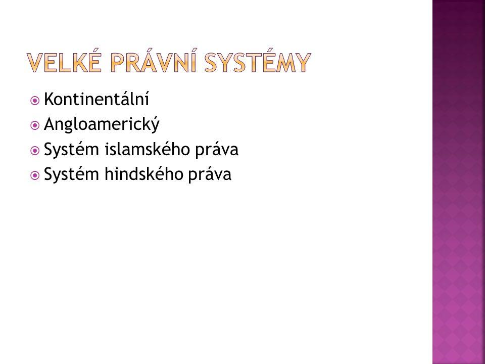  Kontinentální  Angloamerický  Systém islamského práva  Systém hindského práva