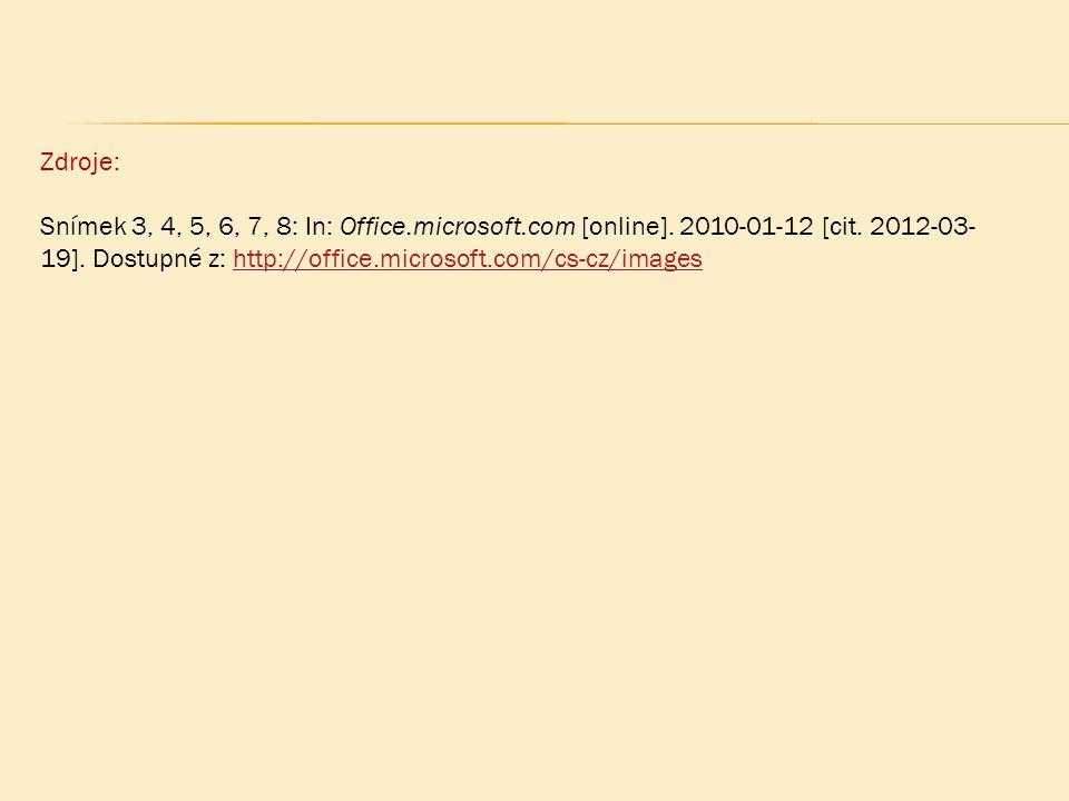 Zdroje: Snímek 3, 4, 5, 6, 7, 8: In: Office.microsoft.com [online]. 2010-01-12 [cit. 2012-03- 19]. Dostupné z: http://office.microsoft.com/cs-cz/image