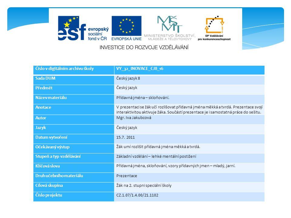 Číslo v digitálním archivu školyVY_32_INOVACE_CJ8_16 Sada DUMČeský jazyk 8 Předmět Český jazyk Název materiáluPřídavná jména – skloňování.